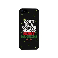 Don't Be a Cotton Headed Ninny Muggins phone case for iphone 4, iphone 5, iphone 5C, iphone 6, iphone 6 plus, Galaxy S3, Galaxy S4, Galaxy S5, HTC One M8, LG G3