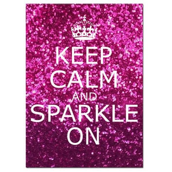 Keep Calm and Sparkle On - 5 x 7 Inspirational Popular Quote Print - Glitter Pink, Purple Pink, Purple, Blue or Red