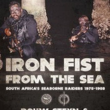 Iron Fist From The Sea: South Africa's Seaborne Raiders 1978-1988 - Douw Steyn & Arnè Söderlund