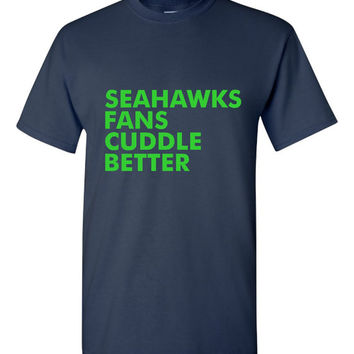 Seahawks Fans Cuddle Better T Shirt Seattle Football Fan T Shirt Seahawks Football