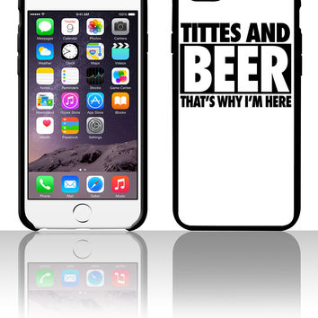 Titties And Beer That's Why I'm Here 5 5s 6 6plus phone cases
