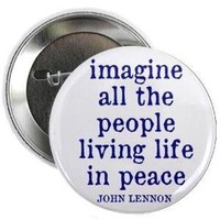 "IMAGINE ALL THE PEOPLE LIVING LIFE IN PEACE 1.25"" Pinback Button"