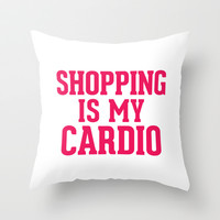 Shopping is my cardio Throw Pillow by RexLambo