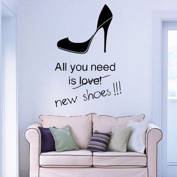 Vinyl Decal All You Need is New Shoes High Heels Stilettoes Shopping Fashion Decor Wall Mural Sticker Unique Gift (m565)