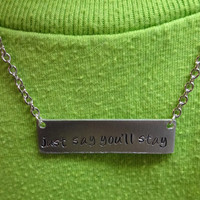 Just say you'll stay ( R5 ) hand stamped necklace