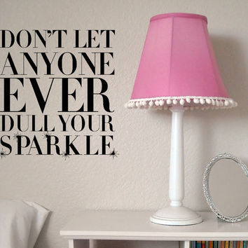 Don't Let Anyone Ever Dull Your Sparkle Vinyl Wall Art Decal
