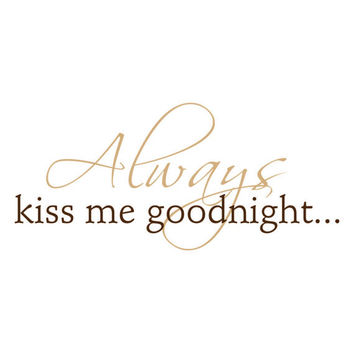 Always Kiss Me Goodnight - Vinyl Wall Decal Quote Lettering Decor - Romantic Bedroom Wall Art 10H x 22W LO002