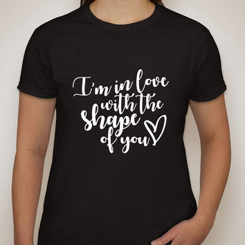 "Ed Sheeran ""I'm in love with the shape of you"" T-Shirt"