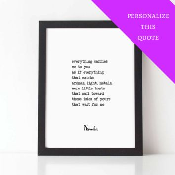 Everything Carries Me To You, Pablo NERUDA Poem, Wedding Anniversary Print
