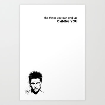 Fight Club - Things You Own End Up Owning You - Tyler Durden Art Print by Reformation Designs