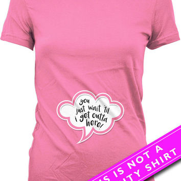 Funny Pregnancy T Shirt Baby Shower Gift You Just Wait Til I Get Outta Here Baby Girl Gift Maternity T Shirt Mother To Be Ladies Tee MAT-550