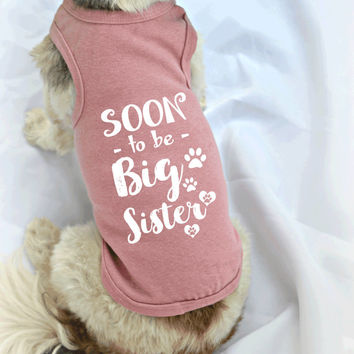 Soon to be Big Sister Dog Shirt. Small Pet Clothes. Gift for Expecting Mother. New Baby Reveal Idea.