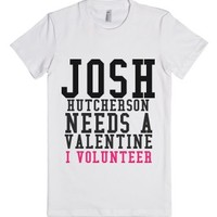 Josh Needs A Valentine I Volunteer-Female White T-Shirt