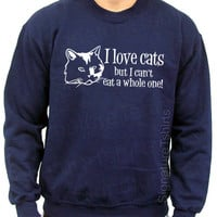 I Love Cats Mens Womens Sweatshirt Crewneck like But I Cannot eat a Whole one Christmas Gift funny meow 50/50 S, M, L, XL, 2XL