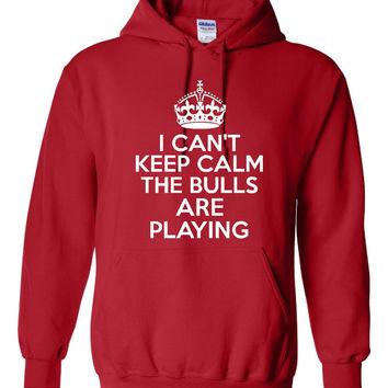 Funny I Can't Keep Calm The Bulls Are Playing Unisex Hoodie! Great I Can't Keep Calm The Bulls Are Playing Hoodie! Great Gift Idea!!!