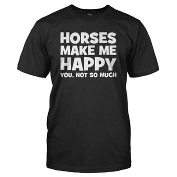 Horses Make Me Happy - T Shirt