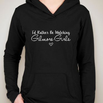 "Gilmore Girls Names ""I'd Rather Be Watching Gilmore Girls"" Unisex Adult Hoodie Sweatshirt"