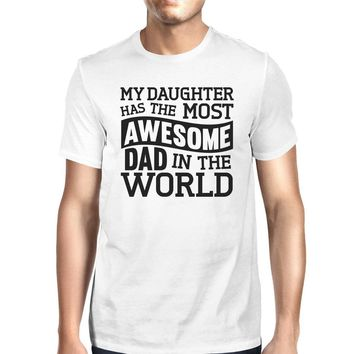 My Daughter Has The Most Awesome Dad Men's White Graphic T-Shirt