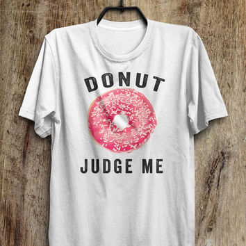 Donut T Shirt, Do Not Judge Me, Donut Fashion Tops, tumblr fashion, instagram fashion funny tops