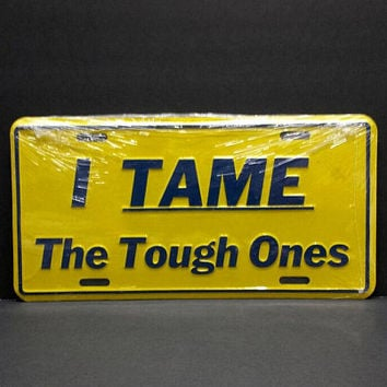 Vanity License Novelty Plate I Tame The Tough Ones Vintage Car Truck Accessory She Shed Man Cave Retro Metal Wall Sign Decor Hanging Gift