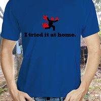 I Tried it at Home Tshirt Fire Tshirt Run Tshirt Go on Tshirt Home Tshirt Borring Tshirt Lazy Tshirt Boom Tshirt Explode Tshirt