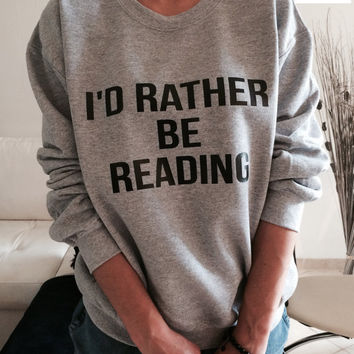 I'd rather be reading sweatshirt gray crewneck fangirls jumper funny saying fashion geek