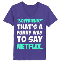 Boyfriend Thats A Funny Way To Say Netflix - Ladies' V-Neck T-Shirt