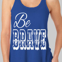 Be Brave Tank Top by personTen on Etsy