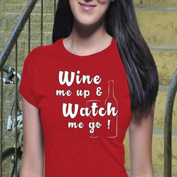 Wine Me Up, Watch Me Go T Shirt, Boyfriend Tee,I Love Wine, Funny Wine Shirt, Wine T Shirt, Wine Lover Shirt, Funny Wine Tshirt, I Like Wine
