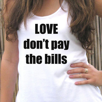 love don't pay the bills tank top shirt, Women T shirt, Screen printing for women, clothing