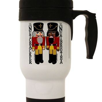 The Nutcracker and Nutbrotha Stainless Steel 14oz Travel Mug by TooLoud