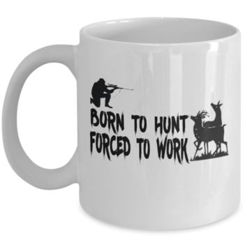 Born To Hunt, Forced To Work - Gift For A Hunter