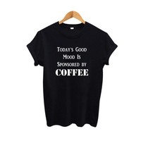 Today's good mood is sponsored by coffee Funny t shirts Women Hipster Tumblr Saying T-shirt Summer 2018 New Tee Shirt Big Size