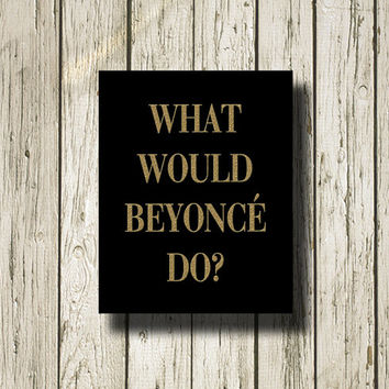 What Would Beyonce Do Gold Black Christmas Print Printable Instant Download Poster Wall Art Home Decor WG142b