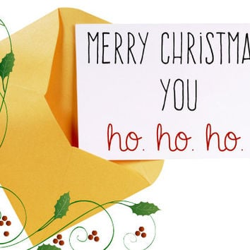 Funny Christmas Card/Sarcastic Christmas Card/Ho Ho Ho Card/Funny Sarcastic Holiday Greeting Cards/Christmas Humour Card/
