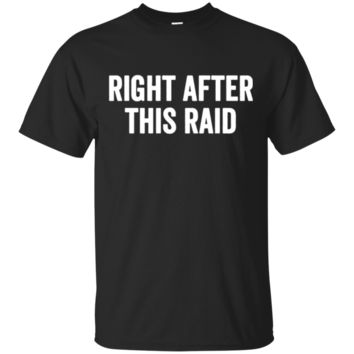 Right After This Raid TShirt Hoodie  Funny Tee For FPS Gamers