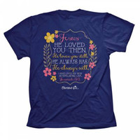 Cherished Girl Jesus Loved You Then Always Will Flower Girlie Christian Bright T Shirt
