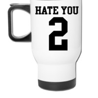 Hate You 2 Jersey - Travel Mug