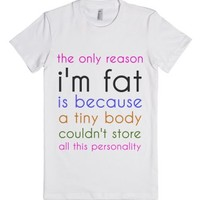 The Only Reason I'm Fat-Female White T-Shirt