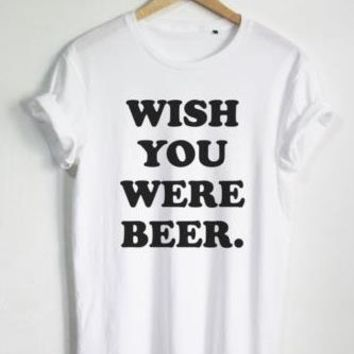 Fashion Wish You Were Beer tshirt Unisex Clothes Tops Size Tee T-Shirt t Shirt Ladies Tees women men summer graphic