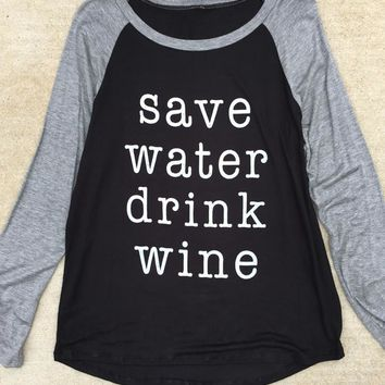Save Water Drink Wine Baseball Top