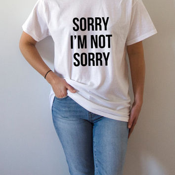Sorry I'm Not Sorry T-Shirt Unisex For Women tee fashion tshirts  saying gift to her cute top slogan tees womens gifts sassy sarcastic