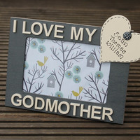 I Love My Godmother Personalised photo frame with your message added.