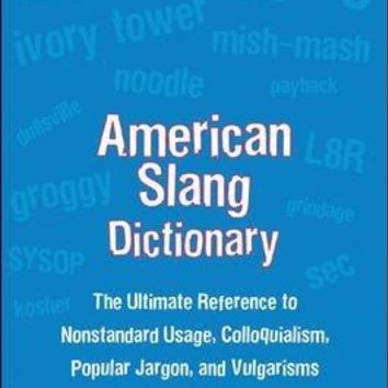 American Slang Dictionary: The Ultimate Reference to Nonstandard Usage, Colloquialisms, Popular Jargon, and Vulgarisms