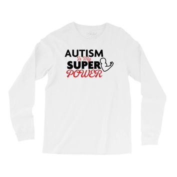 Autism Is My Super Power Long Sleeve Shirts