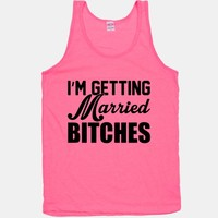 I'm Getting Married Bitches