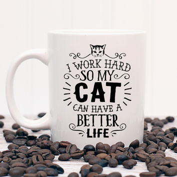 I Work Hard so My Cat Can Have a Better Life Mug