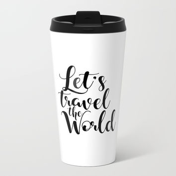 Let's Travel The World, Travel, Inspirational Poster, Typography Art Print, Quote Wall Metal Travel Mug by NikolaJovanovic