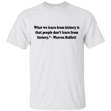 """What we learn from history is that people don't learn from history."""" - Warren Buffett"""