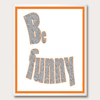 Printable Quotes. Be Funny. Printable Wisdom. Orange Wall Art. Childrens Wall Art. Office Print. Typography. Instant Download